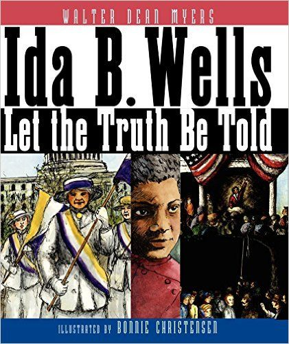 Ida B. Wells: Let the Truth Be Told: Walter Dean Myers, Bonnie Christensen: http://amzn.to/1SpvqIA