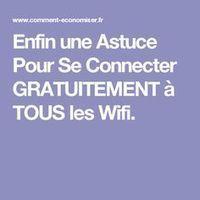 Enfin une Astuce Pour Se Connecter GRATUITEMENT à TOUS les Wifi.