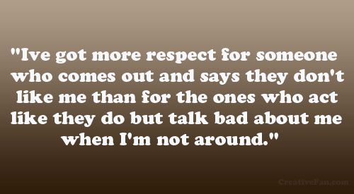 """Talking Bad About Someone Quotes: """"Ive Got More Respect For Someone Who Comes Out And Says"""