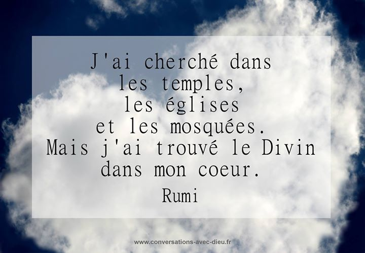 J'ai cherché dans les temples les églises et les mosquées. Mais j'ai trouvé le Divin dans mon coeur.  Rumi  http://ift.tt/1hbAx37