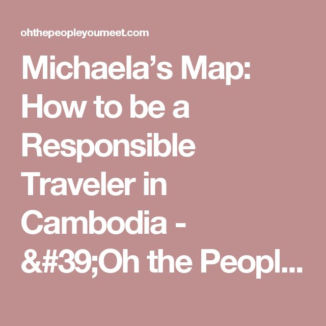 Michaela's Map: How to be a Responsible Traveler in Cambodia - 'Oh ...