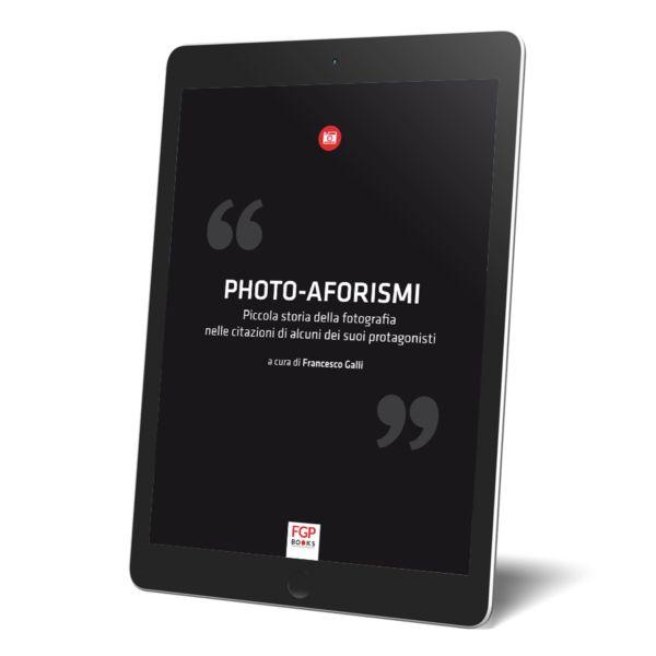 Photo-Aforismi / Piccola storia della fotografia nelle citazioni di alcuni dei suoi protagonisti € 12,90