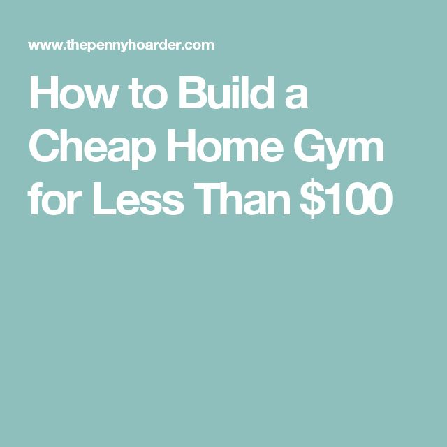 How to Build a Cheap Home Gym for Less Than $100 #HomeGyms
