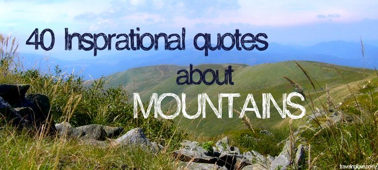 40 Inspirational Quotes about Mountains .... sooo good