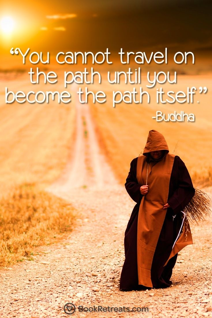 """You cannot travel on the path until you become the path itself."" Profound meditation quotes by Buddha and other teachers at: https://bookretreats.com/blog/101-quotes-will-change-way-look-meditation"
