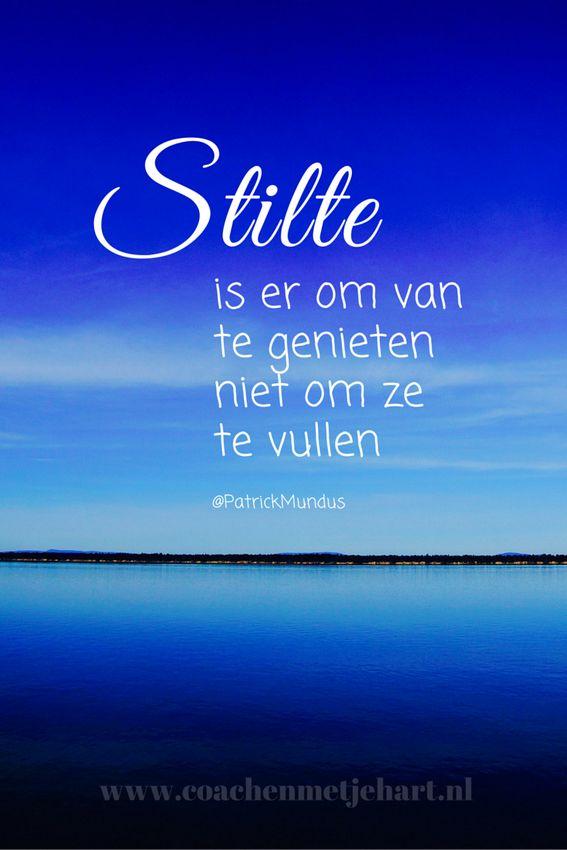 Stilte is er om van te genieten, niet om ze te vullen...