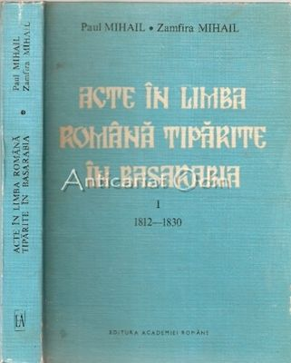 Acte In Limba Romana Tiparite In Basarabia (1812-1830) I - Paul Mihail, Zamfira