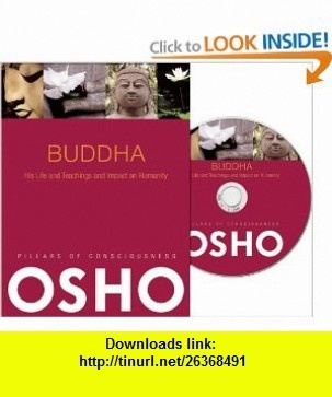 Buddha His Life and Teachings and Impact on Humanity (Pillars of Consciousness) (9780981834153) Osho, Osho International Foundation , ISBN-10: 0981834159  , ISBN-13: 978-0981834153 ,  , tutorials , pdf , ebook , torrent , downloads , rapidshare , filesonic , hotfile , megaupload , fileserve