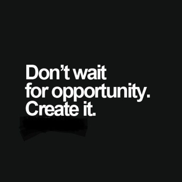 Wait for the opportunity to create an opportunity ....#How Aquarians think (ME)