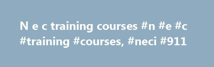 N e c training courses #n #e #c #training #courses, #neci #911 http://puerto-rico.remmont.com/n-e-c-training-courses-n-e-c-training-courses-neci-911/  # Learn more about NECI Since 1987, NECI has provided the 9-1-1 profession with courses for training and certification of 9-1-1 employees at all levels. NECI provides basic 9-1-1 certification, advanced certification, continuing education, and instructor certification. All of NECI's training and 9-1-1 products are reasonably priced with…