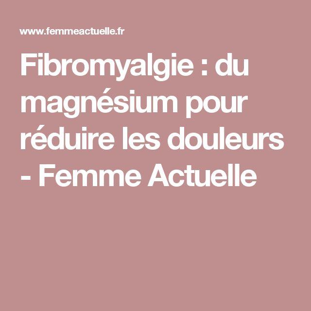 Fibromyalgie : du magnésium pour réduire les douleurs - Femme Actuelle