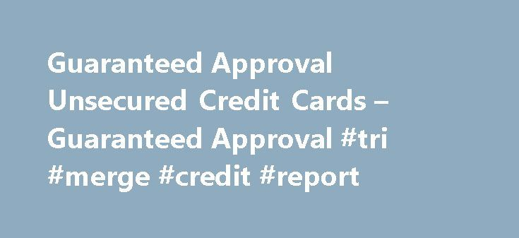 Guaranteed Approval Unsecured Credit Cards – Guaranteed Approval #tri #merge #credit #report http://credit.remmont.com/guaranteed-approval-unsecured-credit-cards-guaranteed-approval-tri-merge-credit-report/  #guaranteed credit card approval # Guaranteed Approval Unsecured Credit Cards Filed under: Guaranteed Approval – 30 Jun 2010 | Spread Read More...The post Guaranteed Approval Unsecured Credit Cards – Guaranteed Approval #tri #merge #credit #report appeared first on Credit.