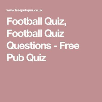Football Quiz Football Quiz Questions Free Pub Quiz Boys Stuff