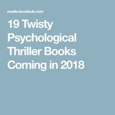19 Twisty Psychological Thriller Books Coming in 2018