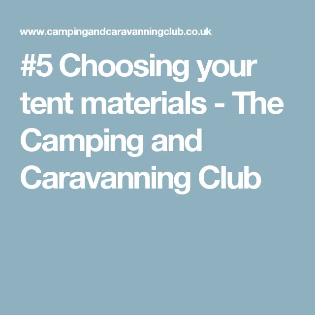 #5 Choosing your tent materials - The Camping and Caravanning Club
