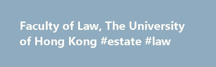 Faculty of Law, The University of Hong Kong #estate #law http://law.remmont.com/faculty-of-law-the-university-of-hong-kong-estate-law/  #llm # The Master of Laws programme at the University of Hong Kong is a highly competitive course for those who already received outstanding results in their first law degree. It meets a need in various specialist areas of the […]