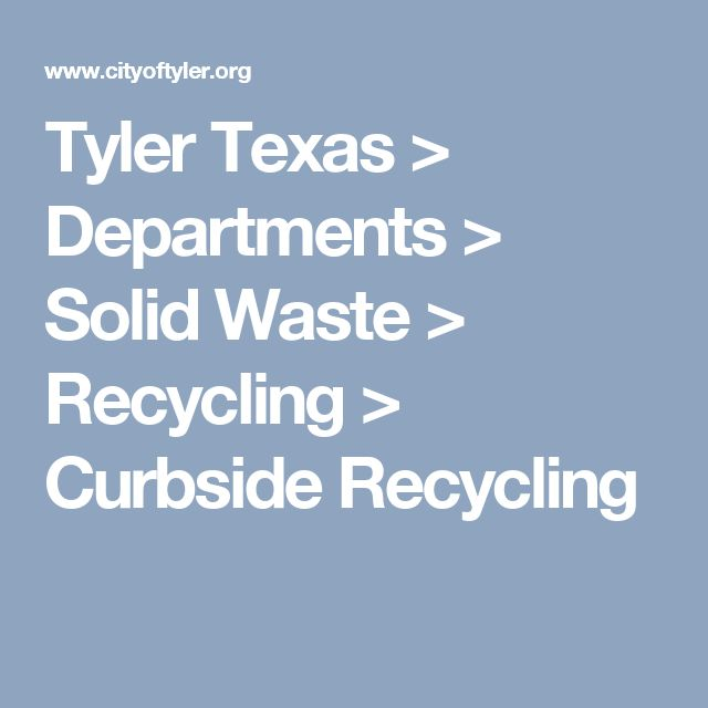 Tyler Texas > Departments > Solid Waste > Recycling > Curbside Recycling
