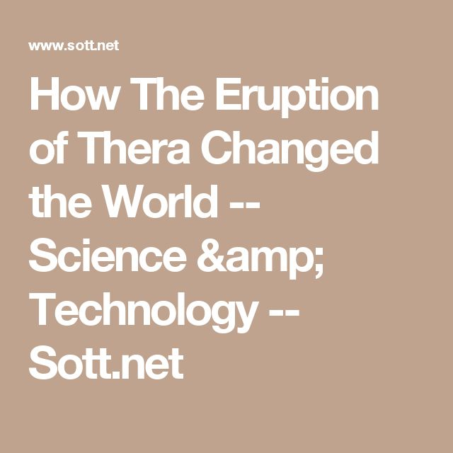 How The Eruption of Thera Changed the World -- Science & Technology -- Sott.net