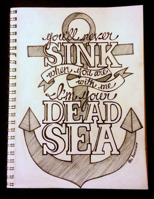 you'll never sink when you are with me, i'm your dead sea