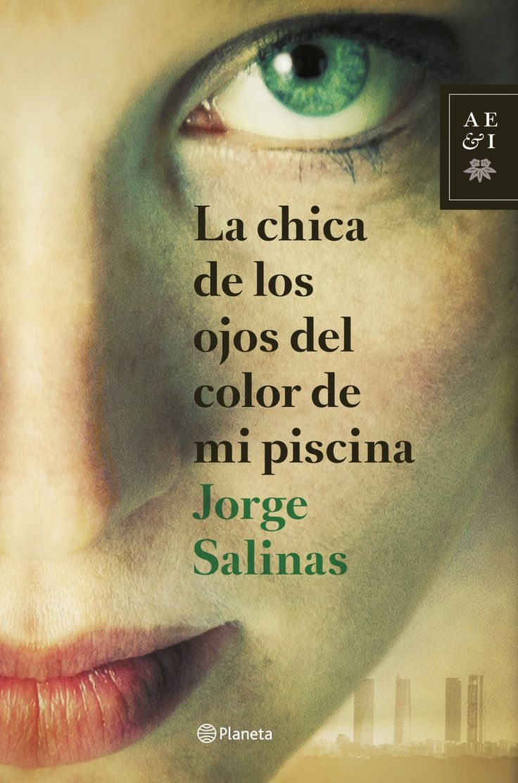 La chica de los ojos del color de mi piscina, de Jorge Salinas - Editorial: Planeta - Signatura: N SAL chi - Código de barras: 3290222