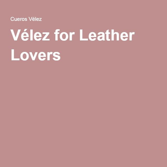 Vélez for Leather Lovers