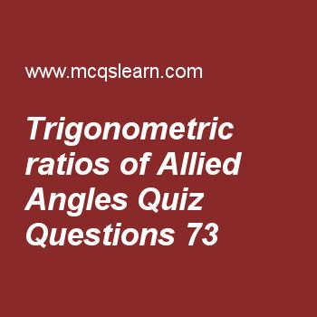 Learn quiz on trigonometric ratios of allied angles, college math quiz 73 to practice. Free math MCQs questions and answers to learn trigonometric ratios of allied angles MCQs with answers. Practice MCQs to test knowledge on trigonometric ratios of allied angles, math questions answers, examples of permutation, complementary combination worksheets.  Free trigonometric ratios of allied angles worksheet has multiple choice quiz questions as sin(2π-θ), answer key with choices as sinθ, −sinθ,...