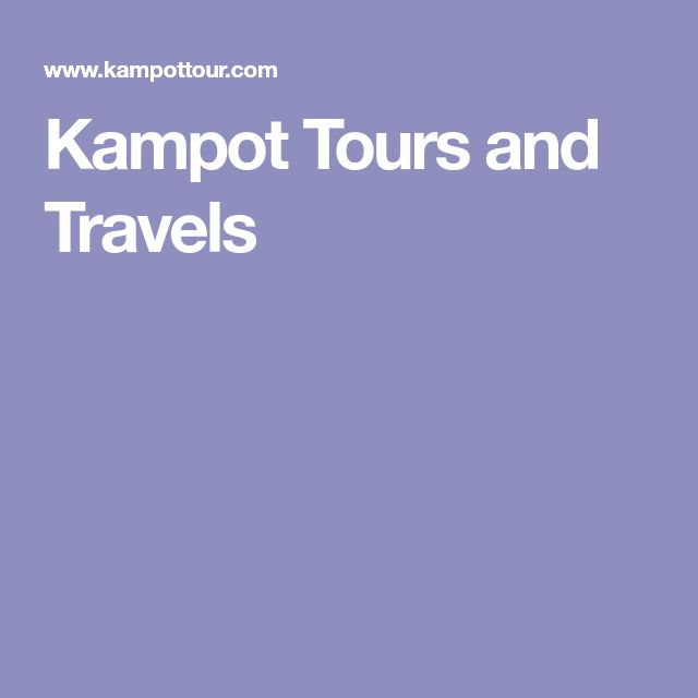 Kampot Tours and Travels
