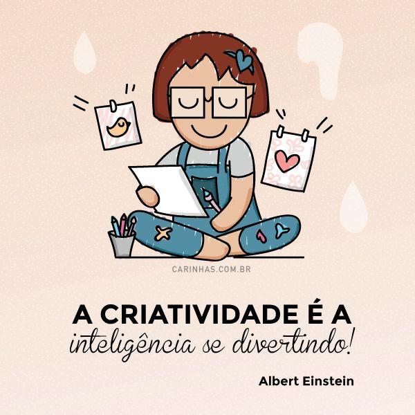 A criatividade é a inteligência se divertindo! - Albert Einstein