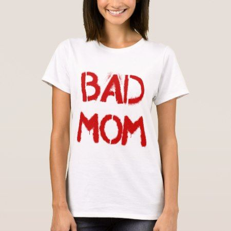 Bad Mom T-Shirt - tap to personalize and get yours