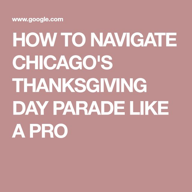 HOW TO NAVIGATE CHICAGO'S THANKSGIVING DAY PARADE LIKE A PRO