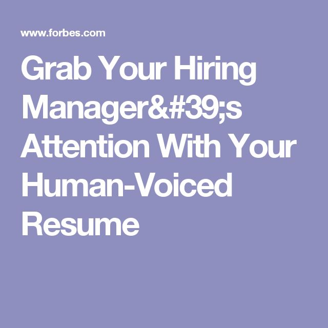 Grab Your Hiring Manager's Attention With Your Human-Voiced Resume
