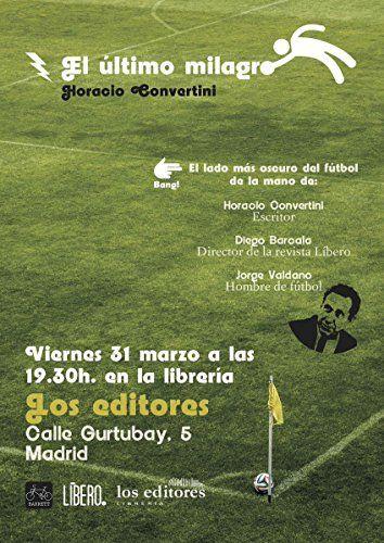 El último milagro / Horacio Convertini ; presentado por Jorge Valdano ; prólogos de Alexis Ravelo y Paco Camarasa.. -- Sevilla : Barrett, 2017.