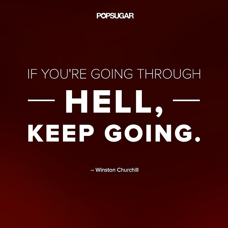 "Pick Yourself Up: Quote: ""If you're going through hell, keep going."" Lesson to learn: The only way out of a bad situation is to continue in order to get yourself out of it."