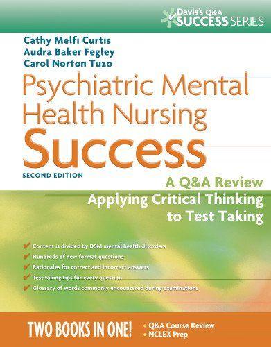 Psychiatric Mental Health #Nursing Success: A Q&A Review Applying Critical Thinking to Test Taking (Psychiatric Mental Health Success)/Cathy Melfi Curtis MSN  RN-BC, Audra Baker RN  PMHNP  APRN  ANCC, Carol Norton Tuzo MSN  RN-BC