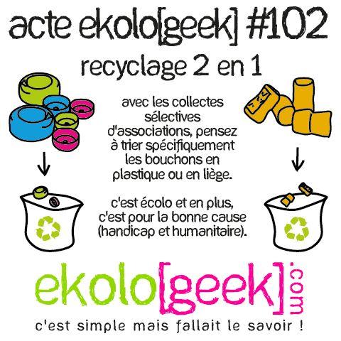 """Acte ekolo[geek] #102 Recyclage 2 en 1. Avec les collectes des actions """"les bouchons d'amour"""" et """"Recycliège"""", pensez à trier spécifiquement les bouchons en plastique ou en liège. C'est écolo et en plus c'est pour la bonne cause (handisport et humanitaire)."""