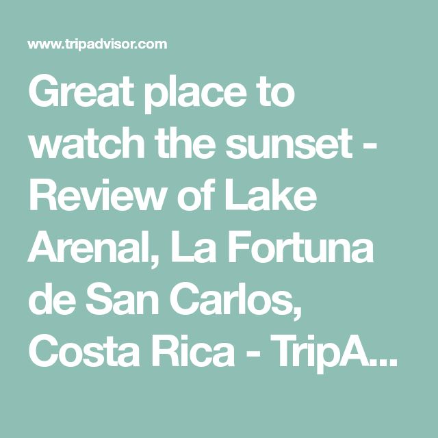 Great place to watch the sunset - Review of Lake Arenal, La Fortuna de San Carlos, Costa Rica - TripAdvisor