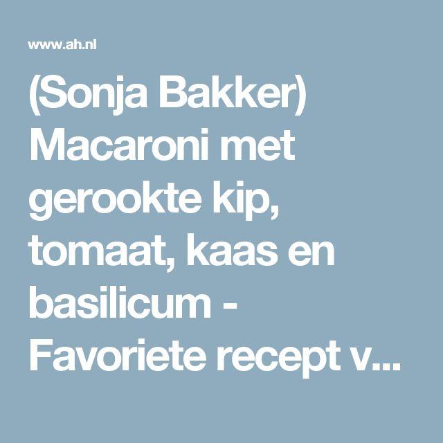 (Sonja Bakker) Macaroni met gerookte kip, tomaat, kaas en basilicum - Favoriete recept van - Saar Tips - Albert Heijn