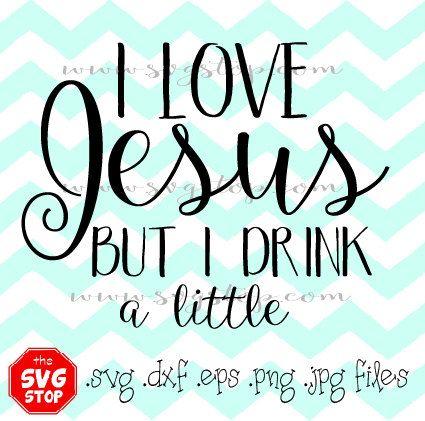 Download I Love Jesus But I Drink A Little Design Svg Eps Dxf by ...
