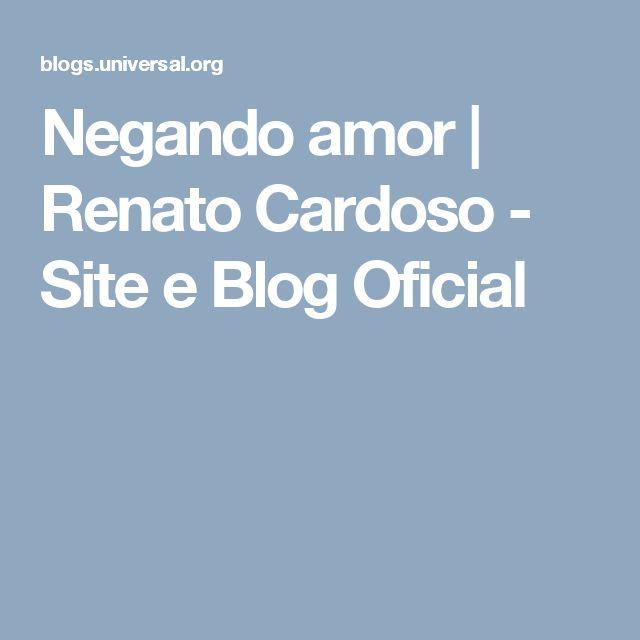 Negando amor | Renato Cardoso - Site e Blog Oficial