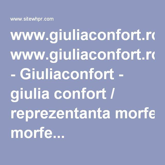 www.giuliaconfort.ro - Giuliaconfort - giulia confort / reprezentanta morfe...