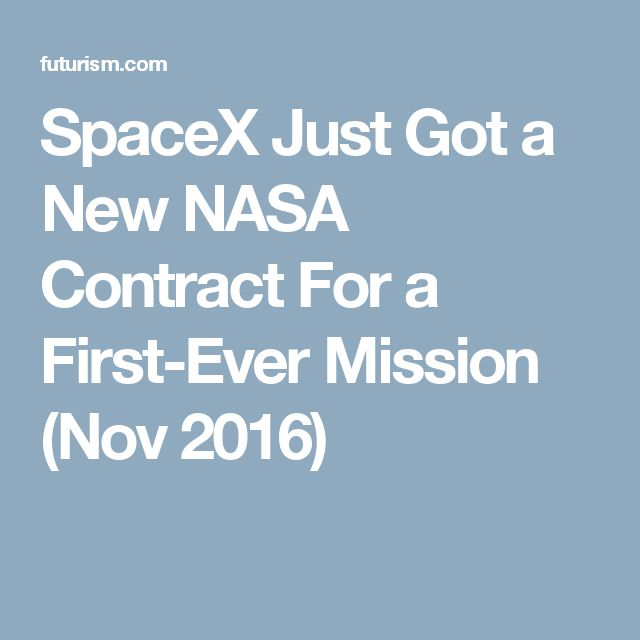 SpaceX Just Got a New NASA Contract For a First-Ever Mission (Nov 2016)