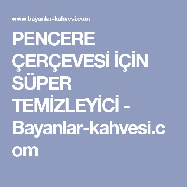 PENCERE ÇERÇEVESİ İÇİN SÜPER TEMİZLEYİCİ - Bayanlar-kahvesi.com