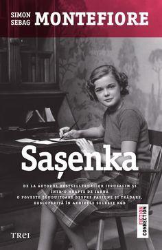 Sasenka - Simon Sebag Montefiore - - O poveste zguduitoare despre pasiune si tradare, descoperita in arhivele secrete KGB. Iarna lui 1916: Sankt Petersburg. R