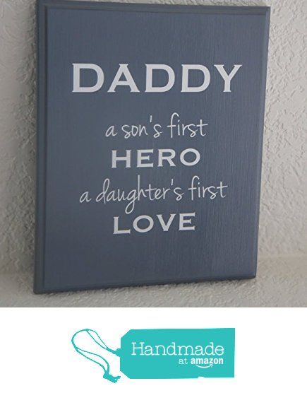 Daddy a son's first hero a daughters first love plaque sign - solid wood and handmade in USA a great gift for Dad. from Frame Your Story Shop http://www.amazon.com/dp/B01FLA4G30/ref=hnd_sw_r_pi_dp_WOdvxb1PZ0V9N #handmadeatamazon