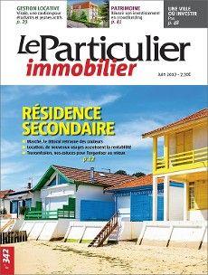 Résidence secondaire : marché, location, transmission. Le Particulier immobilier n° 342 de juin 2017