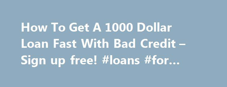 How To Get A 1000 Dollar Loan Fast With Bad Credit – Sign up free! #loans #for #college http://loans.remmont.com/how-to-get-a-1000-dollar-loan-fast-with-bad-credit-sign-up-free-loans-for-college/  #1000 dollar loan # Get A 1000 Dollar Loan With Bad Credit Who Gives $1000 Cash Loans Directly With Low APR If I need to borrow $1000 dollars, who can lend me money if I do not have good credit? While it may appear that having a 700+ credit score is something that most people […]The post How To Get…
