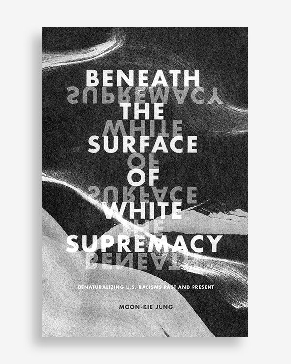 Moon-Kie Jung's Beneath the Surface of White Supremacy by Anne Jordan