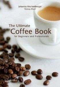 The Ultimate Coffee Book for Beginners and Professionals - Johanna Wechselberger