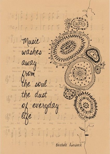 Music washes away from the soul the dust of everyday life..