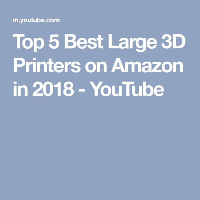 Top 5 Best Large 3D Printers on Amazon in 2018 - YouTube